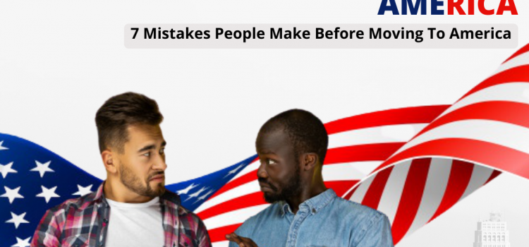 THINK TWICE BEFORE RELOCATING TO AMERICA | 7 Mistakes People Make Before Moving to America